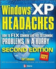 Windows XP Headaches: How to Fix Common (and Not So Common) Problems in a Hurry,