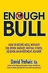 Enough Bull: How to Retire Well without the Stock Market, Mutual Funds, or Even