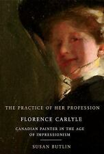 The Practice of Her Profession: Florence Carlyle, Canadian Painter in -ExLibrary
