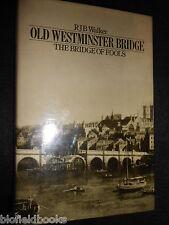 Old Westminster Bridge: The Bridge of Fools by R.J.B. Walker - 1979-1st - London