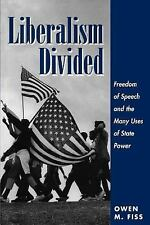 Liberalism Divided : Freedom of Speech and the Many Uses of State Power by...