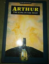Arthur The King In The West     R W Dunning Guild Publishing Ist edition 1988
