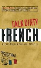Talk Dirty French: Beyond Merde:  The curses, slang, and street lingo you need t