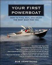 Your First Powerboat: How to Find, Buy, and Enjoy the Best Boat for You, Armstro