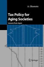 Tax Policy for Aging Societies : Lessons from Japan by A. Okamoto (2012,...