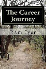 The Career Journey : A Book on Career Management by Ram Iyer (2012, Paperback)