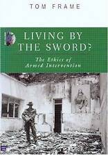 """NEW """"Living by the Sword: The Ethics of Armed Intervention"""" Tom Frame (PB 2004)"""