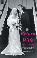 Return to the Wife of Your Youth : What God Has Joined Together, Let No Man...