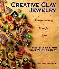 Creative Clay Jewelry: Extraordinary, Colorful, Fun Designs To Make From Polymer