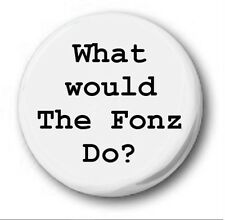 """What Would The Fonz Do? - 25mm 1"""" Button Badge , Fonzie Happy Days"""
