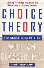 Choice Theory : A New Psychology of Personal Freedom by William Glasser and Wm G
