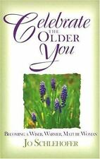 Celebrate the Older You: Becoming a Wiser, Warmer, Mature Woman Schlehofer, Jo