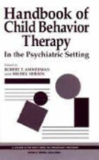 Handbook of Child Behavior Therapy in the Psychiatric Setting (Wiley Series on P