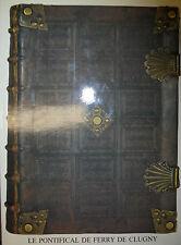 LE PONTIFICAL DE FERRY DE CLUGNY , Biblioteca Apostolica Vaticana 1989 **SL24