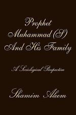 Prophet Muhammad (S) and His Family : A Sociological Perspective by Shamim...