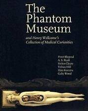 The Phantom Museum : Henry Wellcome's Medical Mysteries by Peter Blegvad,...