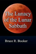 The Lunacy of the Lunar Sabbath by Bruce R. Booker (2008, Paperback)
