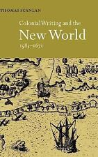 Colonial Writing and the New World, 1583-1671 by Thomas J. Scanlan (1999,...