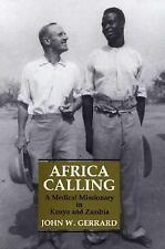 Africa Calling: A Medical Missionary in Zambia and Kenya, Gerrard, John W.