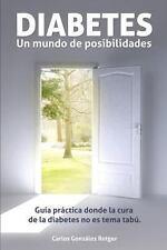 DIABETES: un Mundo de Posibilidades : Guia Practica Donde la Cura de la...