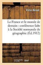 La France et le Monde de Demain : Conference Faite a la Societe Normande de...