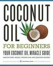 Coconut Oil for Beginners - Your Coconut Oil Miracle Guide : Health Cures,...