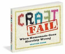 Craft Fail : When Homemade Goes Horribly Wrong by Heather Mann (2014, Paperback)