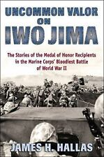 Uncommon Valor on Iwo Jima: The Story of the Medal of Honor Recipients in the M