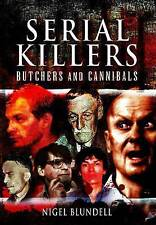 Serial Killers: Butchers and Cannibals, Nigel Blundell