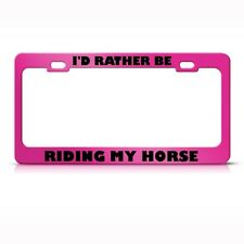 I'D RATHER BE RIDING MY HORSE Metal License Plate Frame