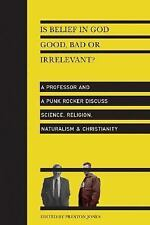 Is Belief in God Good, Bad or Irrelevant?: A Professor and a Punk Rocker Discus