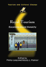 Royal Tourism: Excursions around Monarchy (Tourism and Cultural Change) by Phil