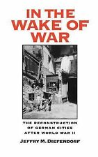 In the Wake of War : The Reconstruction of German Cities after World War II...