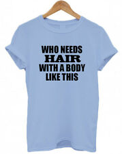 WHO NEEDS HAIR WITH A BODY LIKE THIS, bald xmas funny present gift T Shirt, Top