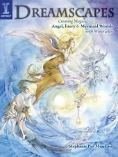 Dreamscapes : Creating Magical Angel, Faery and Mermaid Worlds in Watercolor