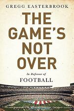 The Game's Not Over: In Defense of Football Gregg Easterbrook Hardcover Book