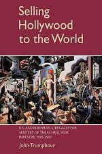 Cambridge Studies in the History of Mass Communication: Selling Hollywood to...