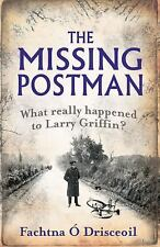 The Missing Postman : What Really Happened to Larry Griffin? by Fachtna O....
