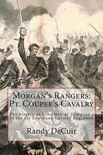 Morgan's Rangers: Pt. Coupee's Cavalry : The History and the Men of Company I...