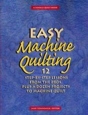 Easy Machine Quilting: 12 Step-by-Step Lessons from the Pros, Plus a Dozen Proje