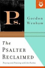 The Psalter Reclaimed : Praying and Praising with the Psalms by Gordon Wenham...