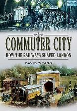 COMMUTER CITY: How the Railways Shaped London, England, Military, printed, David