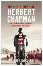 The Life and Times of Herbert Chapman - Arsenal Huddersfield Town Biography book