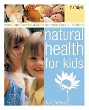 Natural Health for Kids : Complementary Treatments for More Than 50 Ailments...