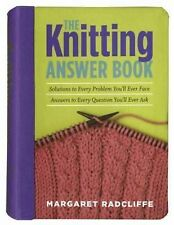 The Knitting Answer Book: Solutions to Every Problem You'll Ever Face, Answers t