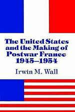 The United States and the Making of Postwar France, 1945-1954 by Irwin M....