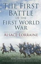 The First Battle of the First World War : Alsace-Lorraine by Karl Deuringer...