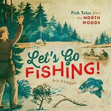 Let's Go Fishing! : Fish Tales from the North Woods by Eric Dregni 2016 NEW