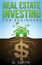 Real Estate Investing: Real Estate Investing for Beginners by G. Smith (2016,...