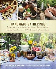 Handmade Gatherings: Recipes and Crafts for Seasonal Celebrations and Potluck Pa